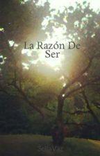 La Razón De Ser by 3ellaVaz