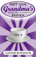 NOT Your Grandma's Book of Progressive Erotica: Vol 4 by GroganBoneyer