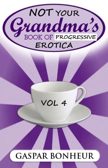 Not Your Grandmother's Book of Progressive Erotica: Volume 4