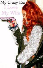 My Crazy Ex: I Love My Wife by lostfilesloststories