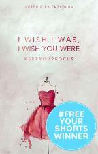 I Wish I Was, I Wish You Were by KeepYourFocus