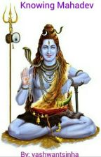 Knowing Mahadev by yashwantsinha