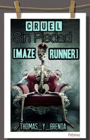 CRUEL: Sin Piedad [Maze Runner/Trenda] (Terminada) by Thomas_Y_Brenda