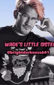 Wade's Little Sister (Markiplier Fanfiction) by brightdarkness641
