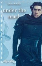 under the mask [ a Kylo Ren fanfiction ] by doctortenrose
