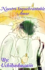 Nuestro inquebrantable amor by Uchihaskawaiis