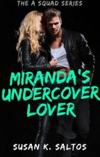 Miranda's Undercover Lover (The A Squad Series) by SusanKSaltos