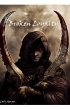 Broken Loyalty by LadyTempus