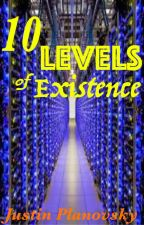 10 Levels of Existence (Book One) by JustinPlanovsky