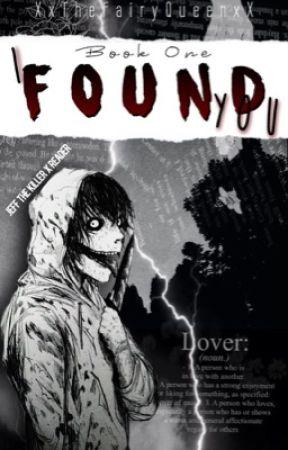 I Found You {Jeff The Killer X Reader} by XxTheFairyQueenxX