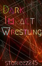Dark Impact Wrestling by Storieez245