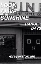 Look Alive, Sunshine // Danger Days by -prayersforrain
