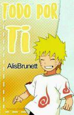 •Todo Por Ti •Book 1•   Naruto & Tu   [EDITANDO] by AlisBrunett