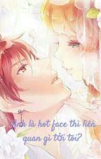 Anh Là Hot Face Thì Liên Quan Gì Đến Tôi? by Aki_Shouta