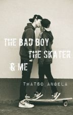 The Skater The Bad Boy & Me by thatso_angela