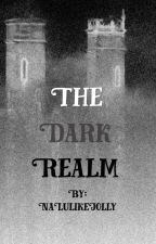 The Dark Realm by NaLulikeJolly