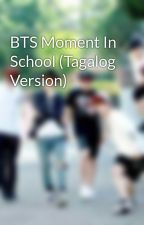 BTS Moment In School (Tagalog Version) by maxynight