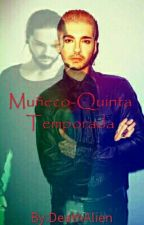 Muñeco.Quinta Temporada (Editando) by DeathAlien