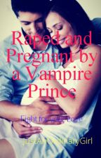 Raped and Got Pregnant By A Vampire Prince (#WattyAwards2016 // Wattys2016) by DjJaze101