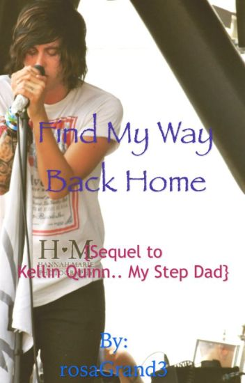 Find My Way Back Home {Sequel to Kellin Quinn.. My Step Dad}