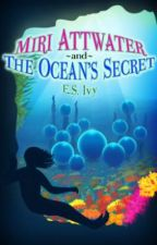 Miri Attwater and the Ocean's Secret by ErinSIvy