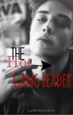 The Hot Gang Leader by alyssabuckley2001