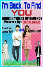 *JADINE*THIS IS MY REVENGE BOOK II: I'M BACK, TO FIND YOU by notfoundhehez