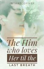 BOOK 4: The Him who loves Her...til the last breath by InThatCorner