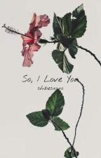 So, I Love You by ynolxavu