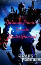 Optimus Prime x Female Reader(Human)book1*Under Edit* by _MiaHolmes_