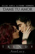DAME TU AMOR (TRENDY) by Stories_Trendy