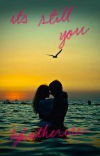 It's Still You by lykatherese
