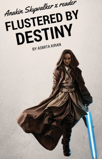 Flustered By Destiny (an Anakin Skywalker and [Y/N] Fanfiction)( x reader)