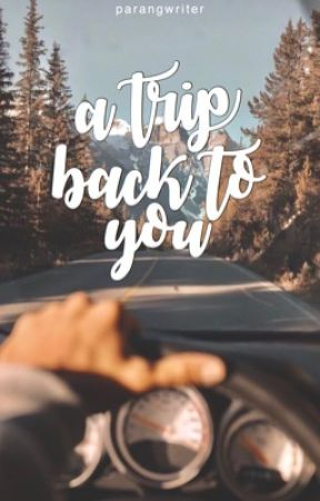 a trip back to you [on-going] by parangwriter