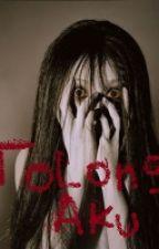 Tolong Aku [END] by Izayoi55