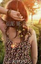 Killing Me Slowly by Throwbackchic