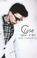 Close your eyes [FF Sheo] by lunaxp