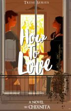 How To Love (Trese Series #2) by chiXnita
