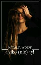 Tylko (nie) Ty!  by BlackQueenForever