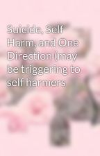 Suicide, Self Harm, and One Direction (may be triggering to self harmers by marauderfangirl2013