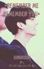 •Remember Me Remember You•  by imjaws