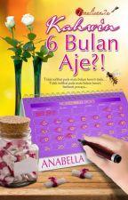 Kahwin 6 Bulan Aje?! Karya Anabella by alya_aisha69
