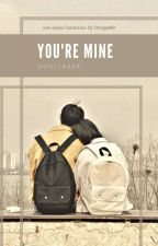 YOU'RE MINE (SEHUN) by OohJjae69