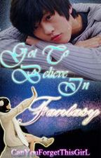 Got to Believe in Fantasy by CanYouForgetThisGirL