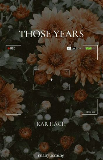 [Longfic] [K Hách] Those Years