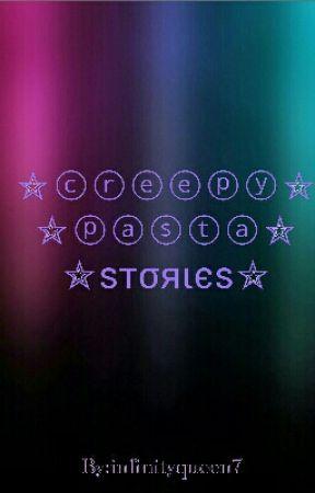 ☆Creepypasta Stories☆ by Infinityqueen7
