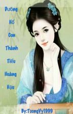 Dưỡng Hổ Con Thành Tiểu Hoàng Hậu by TuongVy1999