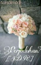 Perjodohan? [ON EDITING] by adrsalmaa