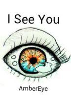 I See You by AmberEye
