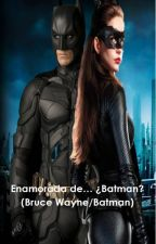 Enamorada de... ¿Batman? (Bruce Wayne/Batman) #Wattys2016 #DCComicsAwards by ilovehpforalways